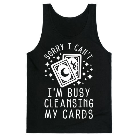 Sorry I Can't I'm Busy Cleansing My Cards Tank Top