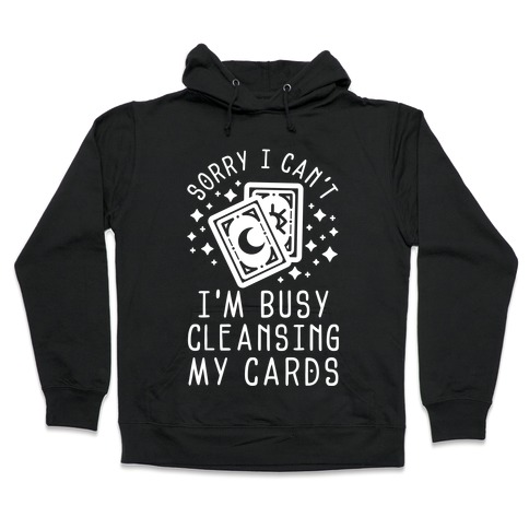 Sorry I Can't I'm Busy Cleansing My Cards Hooded Sweatshirt
