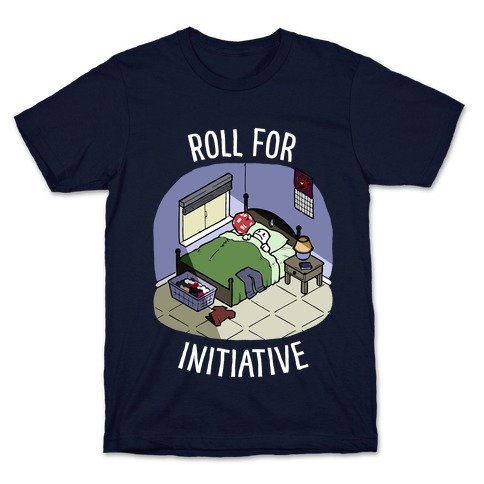 Roll For Initiative To Get Out Of Bed T-Shirt