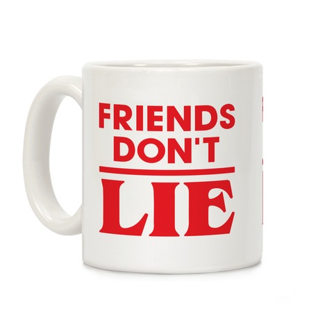 Friends Don't Lie Coffee Mug