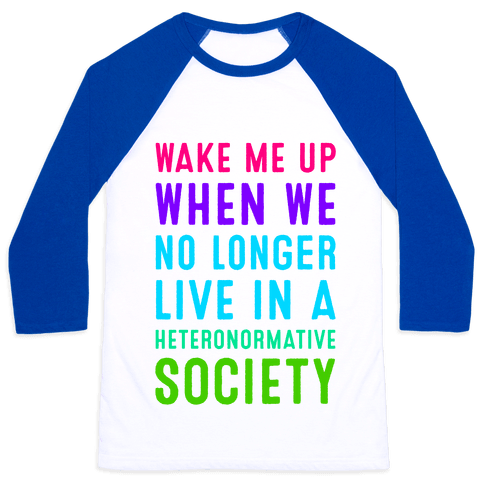 Wake Me up When We No Longer Live in a Heteronormative Society Baseball Tee