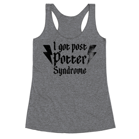 I Got Post Potter Syndrome Racerback Tank Top
