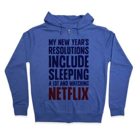 My New Year's Resolutions Include Sleeping A Lot And Watching Netflix Zip Hoodie