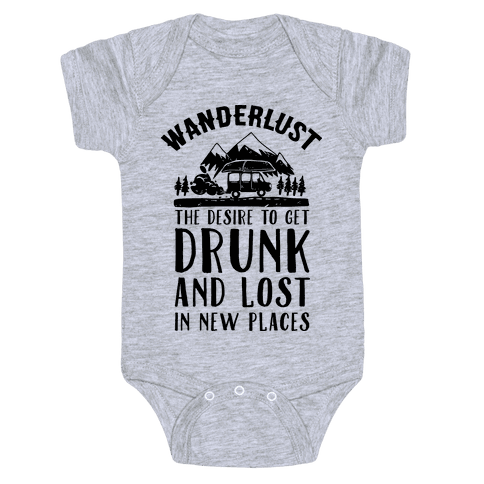 Wanderlust- The Desire to Get Drunk and Lost in New Places Baby Onesy