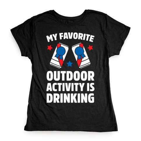 My Favorite Outdoor Activity Is Drinking Womens T-Shirt
