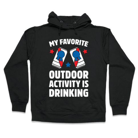 My Favorite Outdoor Activity Is Drinking Hooded Sweatshirt