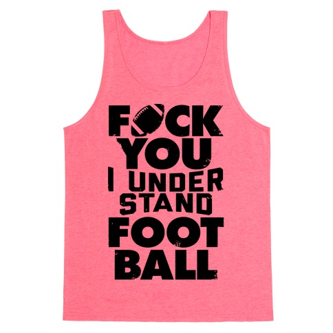 F*ck You, I Understand Football Tank Top