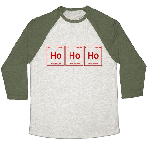 HO HO HO ( Holmium Christmas Element ) Baseball Tee