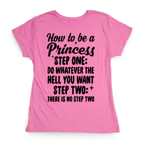 How To Be A Princess Womens T-Shirt