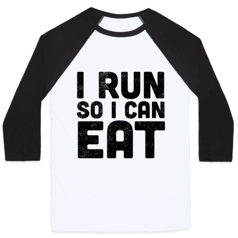 I Run So I Can Eat Baseball Tee