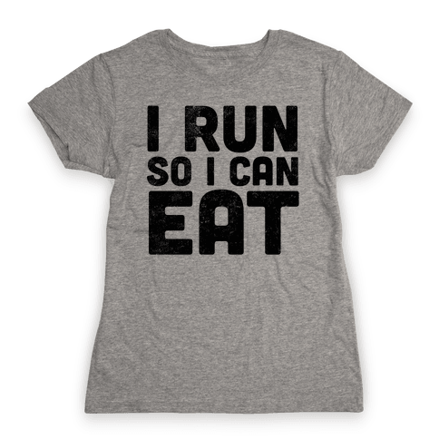 I Run So I Can Eat Womens T-Shirt