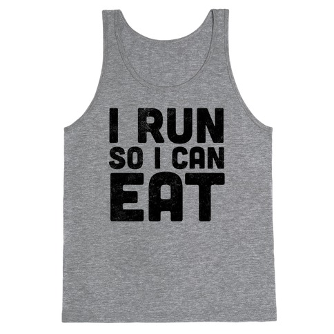 I Run So I Can Eat Tank Top
