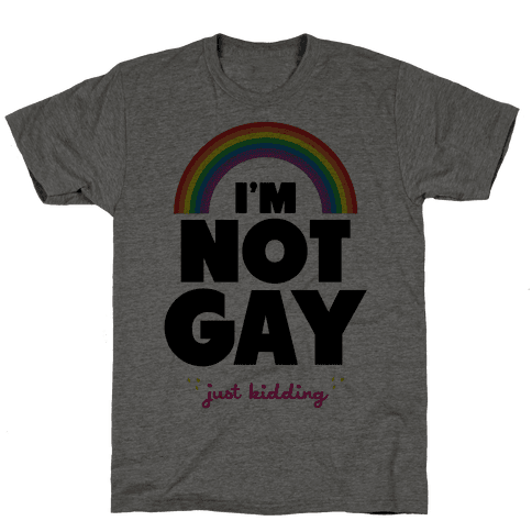 I'm Not Gay Just Kidding Mens T-Shirt