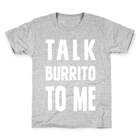 Talk Burrito To Me Kids T-Shirt
