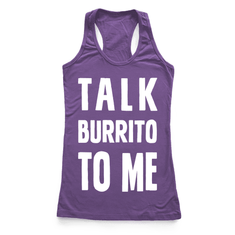 Talk Burrito To Me Racerback Tank Top