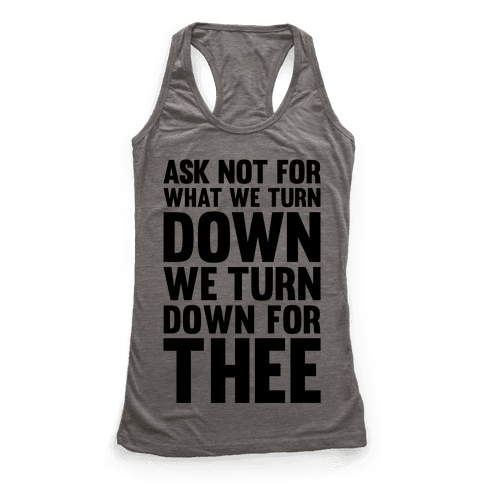 We Turn Down For Thee Racerback Tank Top