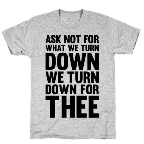 We Turn Down For Thee T-Shirt