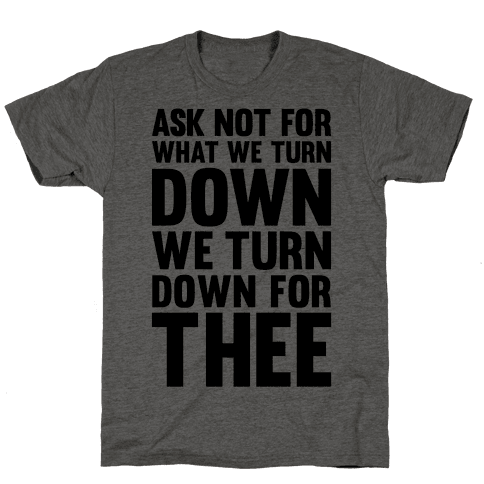 We Turn Down For Thee Mens T-Shirt
