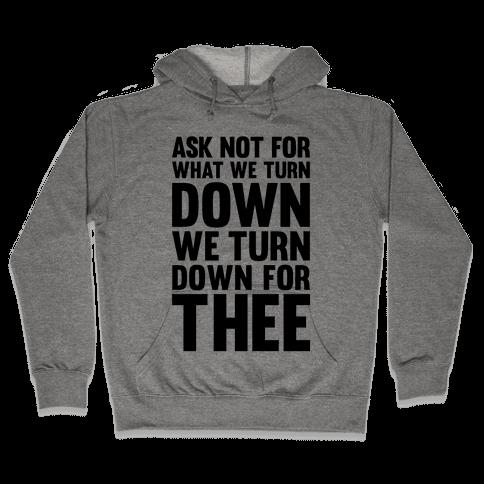 We Turn Down For Thee Hooded Sweatshirt