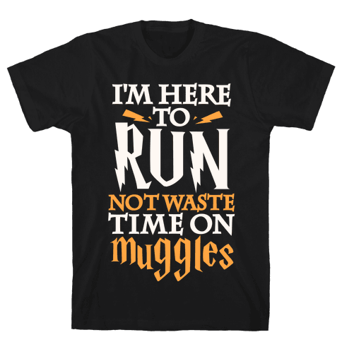 I'm Here To Run, Not Waste Time On Muggles