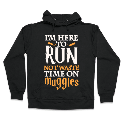 I'm Here To Run, Not Waste Time On Muggles Hooded Sweatshirt