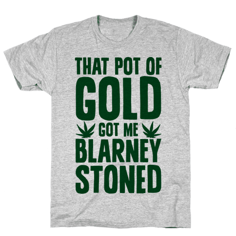That Pot Of Gold Got Me Blarney Stoned Mens T-Shirt