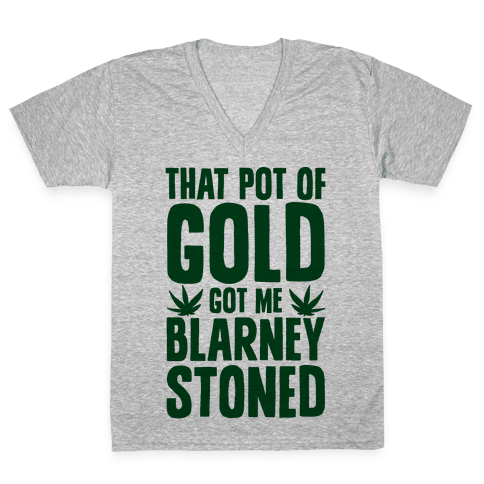 That Pot Of Gold Got Me Blarney Stoned V-Neck Tee Shirt
