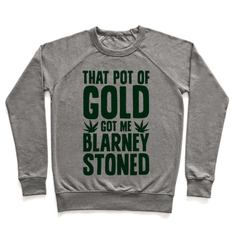 That Pot Of Gold Got Me Blarney Stoned Pullover
