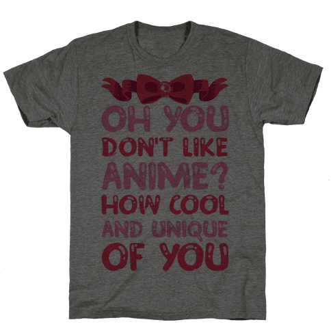 Oh, You Don't Like Anime? How Cool And Unique Of You Mens T-Shirt