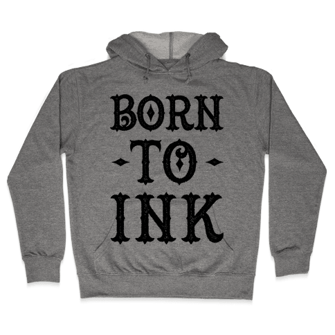 Born To Ink Hooded Sweatshirt