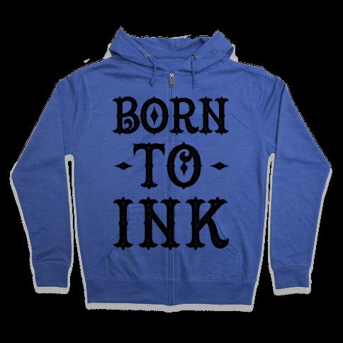Born To Ink Zip Hoodie