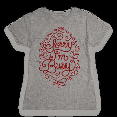 Sorry I'm Busy  Womens T-Shirt