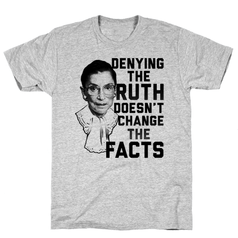 Denying The Ruth Doesn't Change The Facts Mens T-Shirt