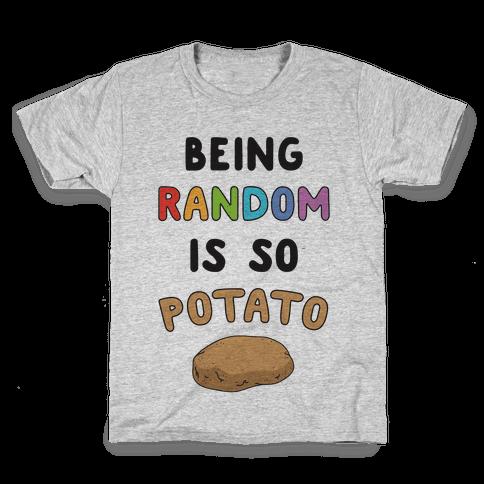 Being Random Is So Potato Kids T-Shirt