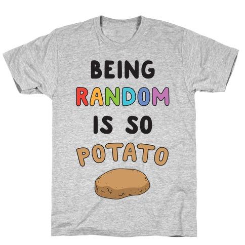 Being Random Is So Potato T-Shirt