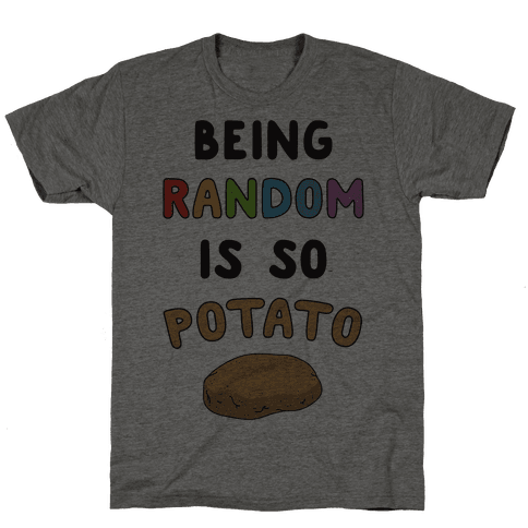Being Random Is So Potato Mens T-Shirt