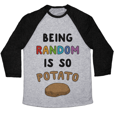 Being Random Is So Potato Baseball Tee