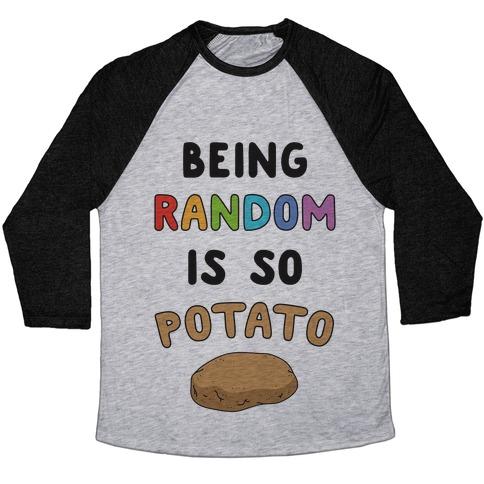 Being Random Is So Potato Baseball Tee