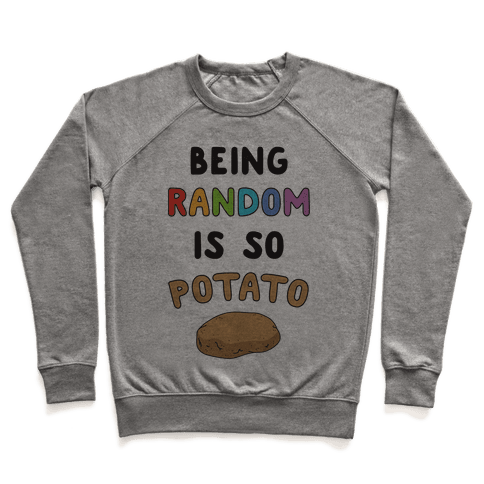 Being Random Is So Potato Pullover