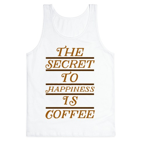 The Secret To Happiness Is Coffee Tank Top