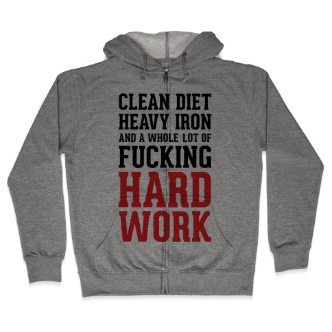 Clean Diet Heavy Iron and a Whole Lot of F***ing Hard Work Zip Hoodie