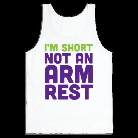 I'm Short Not an Armrest Tank Top
