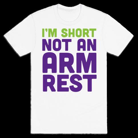 I'm Short Not an Armrest Mens T-Shirt