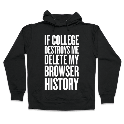 If College Destroys Me, Delete My Browser History Hooded Sweatshirt