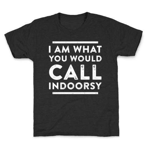 I Am What You Would Call Indoorsy Kids T-Shirt