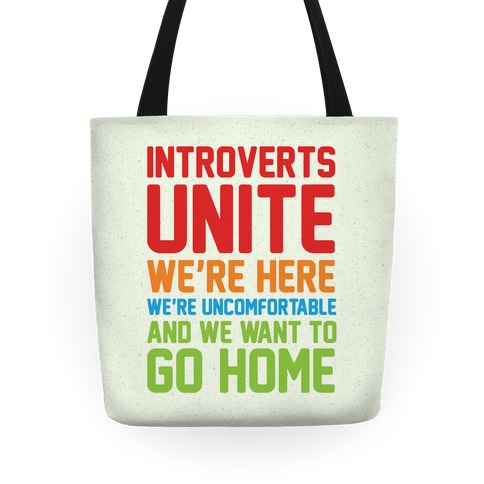 Introverts Unite! We're Here, We're Uncomfortable And We Want To Go Home Tote