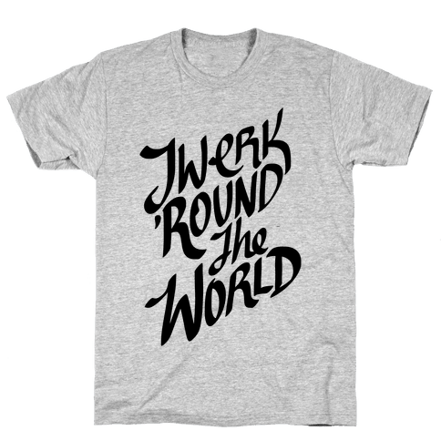 Twerk 'Round The World Mens T-Shirt