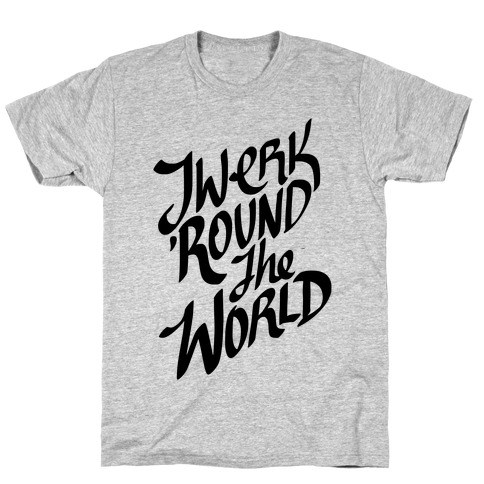 Twerk 'Round The World T-Shirt