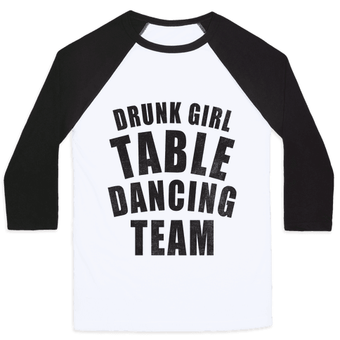Drunk Girl Table Dancing Team Baseball Tee