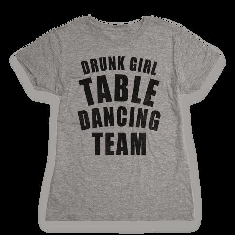Drunk Girl Table Dancing Team Womens T-Shirt